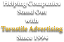 Helping Companies Stand Out with Turnstile Advertising Since 1994